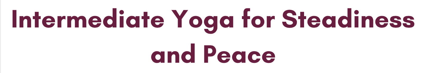 Intermediate Yoga for Steadiness and Peace